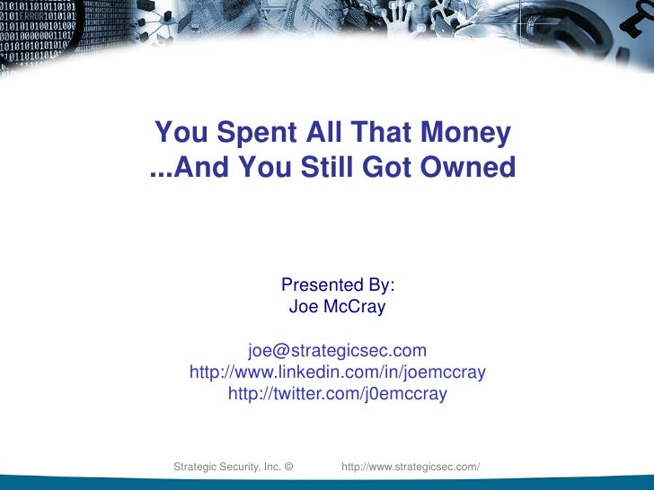 You Spent All That Money...And You Still Got Owned                        Presented By:                         Joe McCray...