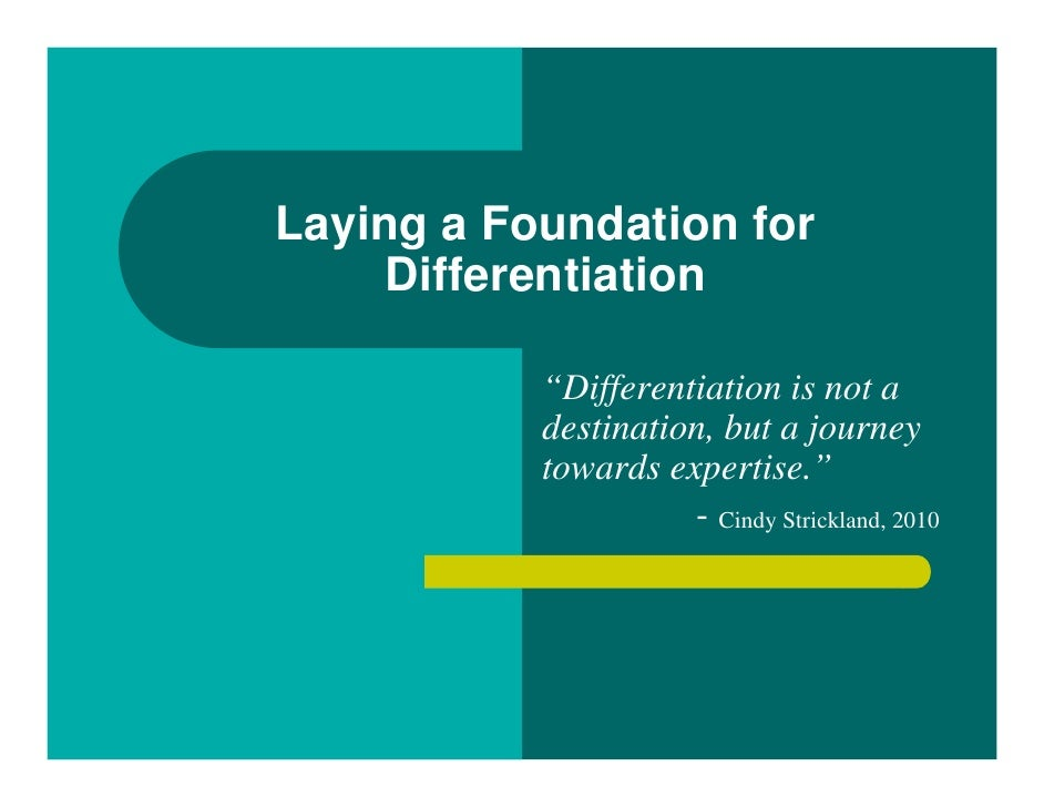 "Laying a Foundation for     Differentiation           ""Differentiation is not a           destination, but a journey      ..."