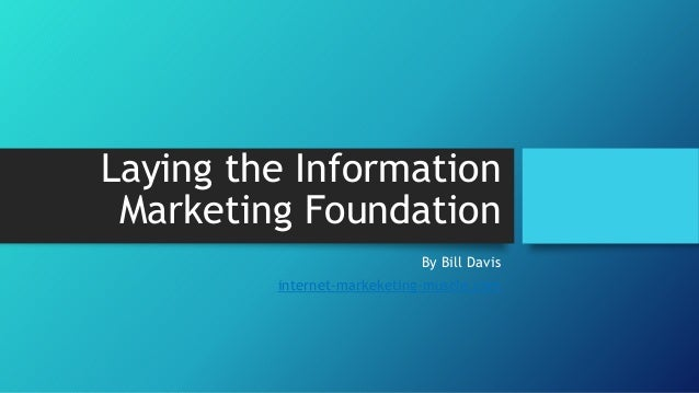 Laying the information marketing foundation