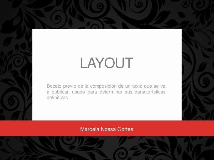 LAYOUTBoceto previo de la composición de un texto que se vaa publicar, usado para determinar sus característicasdefinitiva...
