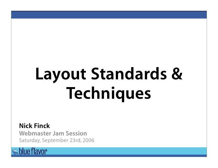 Layout Standards            Techniques Nick Finck Webmaster Jam Session Saturday, September 23rd, 2006
