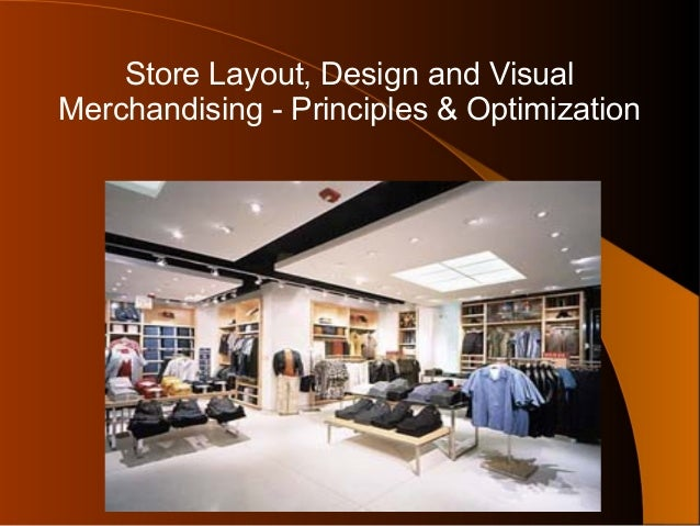 Store Layout, Design and Visual Merchandising - Principles & Optimization