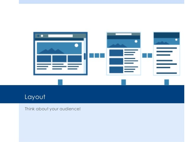 Layout Think about your audience!