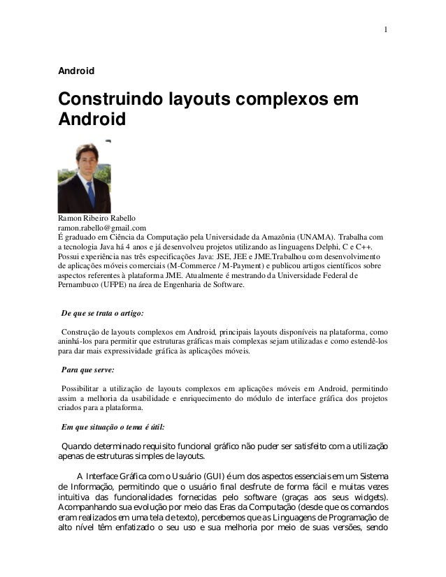 1AndroidConstruindo layouts complexos emAndroidRamon Ribeiro Rabelloramon.rabello@gmail.comÉ graduado em Ciência da Comput...