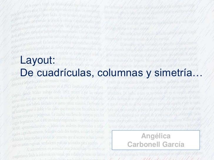 Layout:<br />De cuadrículas, columnas y simetría…<br />Angélica <br />Carbonell García<br />