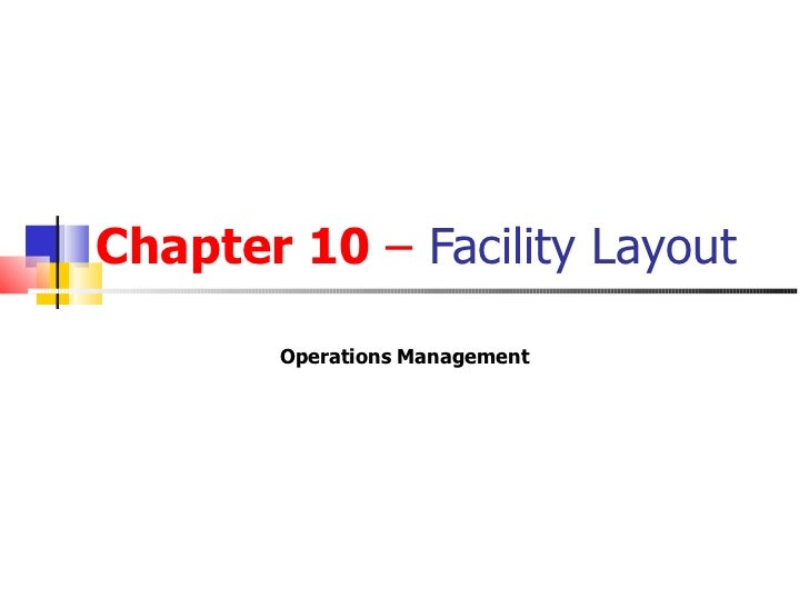 Chapter 10 – Facility Layout        Operations Management