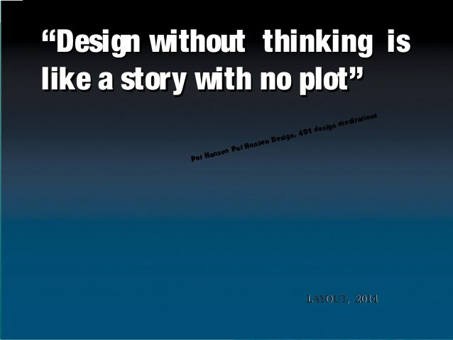 """Design without thinking is like a story with no plot"" ta medi s i gn de 401 sign, e sen D t H an Pa nsen at Ha P  t i ons..."