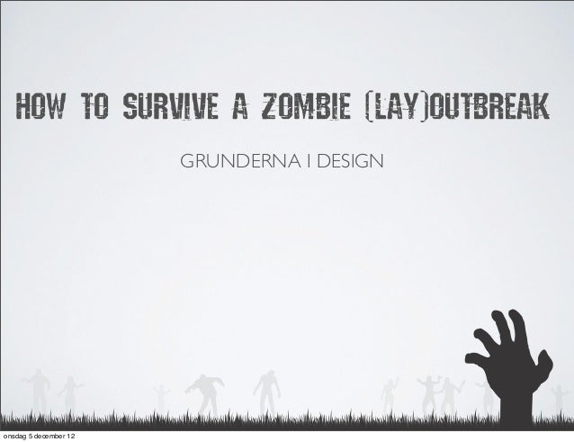 HOW TO SURVIVE A ZOMBIE (LAY)OUTBREAK                       GRUNDERNA I DESIGNonsdag 5 december 12