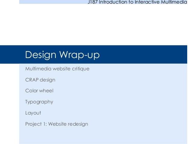 J187 Introduction to Interactive Multimedia  Design Wrap-up Multimedia website critique CRAP design  Color wheel Typograph...