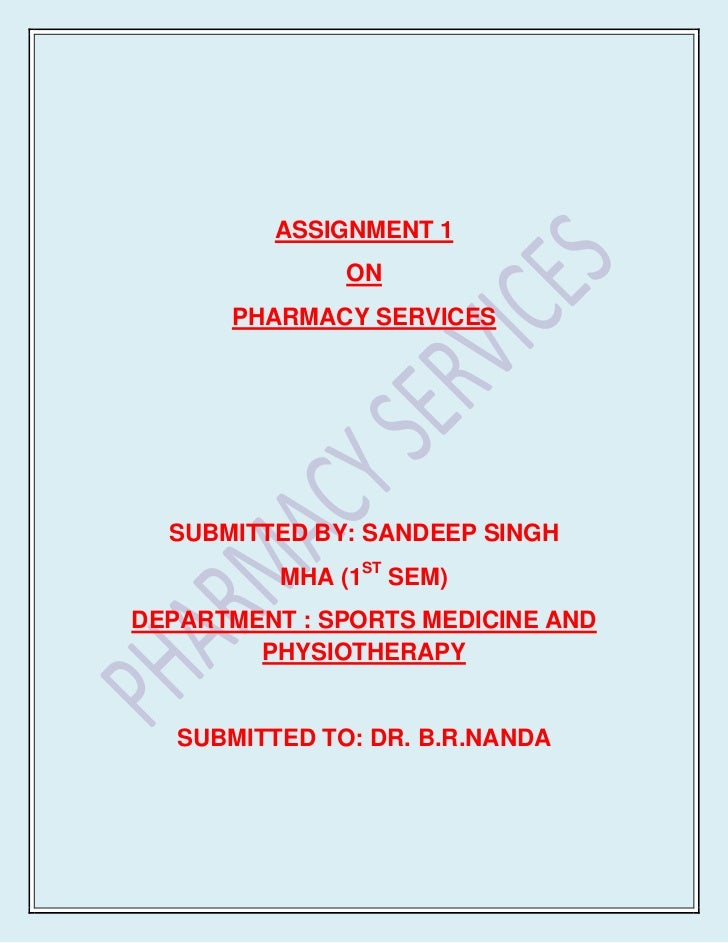 ASSIGNMENT 1               ON      PHARMACY SERVICES  SUBMITTED BY: SANDEEP SINGH          MHA (1ST SEM)DEPARTMENT : SPORT...