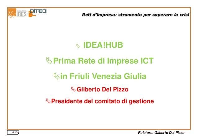 Relatore: Gilberto Del Pizzo‹#›/28 Reti d'impresa: strumento per superare la crisi  IDEA!HUB Prima Rete di Imprese ICT ...