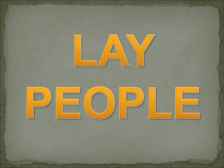 lay people Please click here to go to main page of the lay carmelties lay people are, put simply, the vast majority of the people of god (evangelii gaudium 102) in the carmelite family the laity represents a great number of faithful who live the carmelite spirituality and are inspired by the charism of the order in their daily lives.