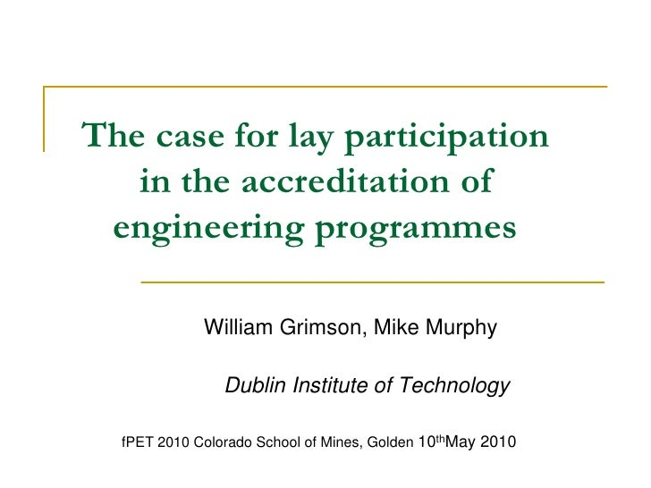 The case for lay participation in the accreditation of engineering programmes<br />William Grimson, Mike Murphy		<br />Dub...