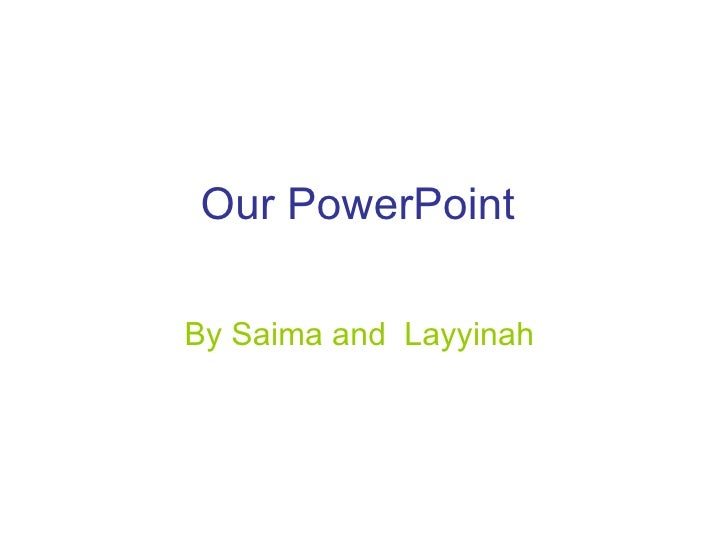 Our PowerPoint   By Saima and  Layyinah