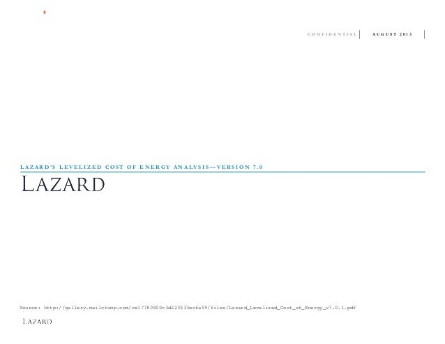CONFIDENTIAL  LAZARD'S LEVELIZED COST OF ENERGY ANALYSIS—VERSION 7.0  Source: http://gallery.mailchimp.com/ce17780900c3d22...