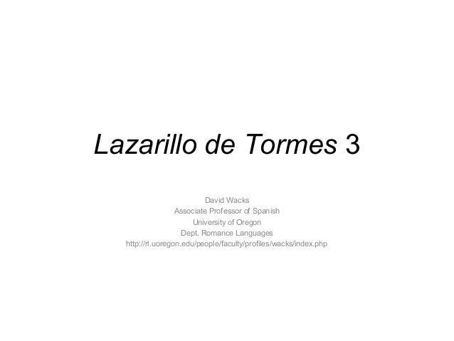 Lazarillo de Tormes 3 David Wacks Associate Professor of Spanish University of Oregon Dept. Romance Languages http://rl.uo...