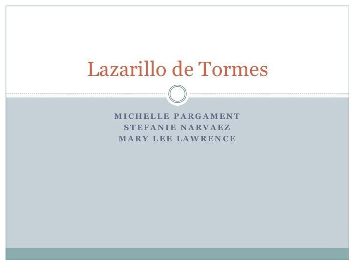 Lazarillo de Tormes  MICHELLE PARGAMENT   STEFANIE NARVAEZ  MARY LEE LAWRENCE
