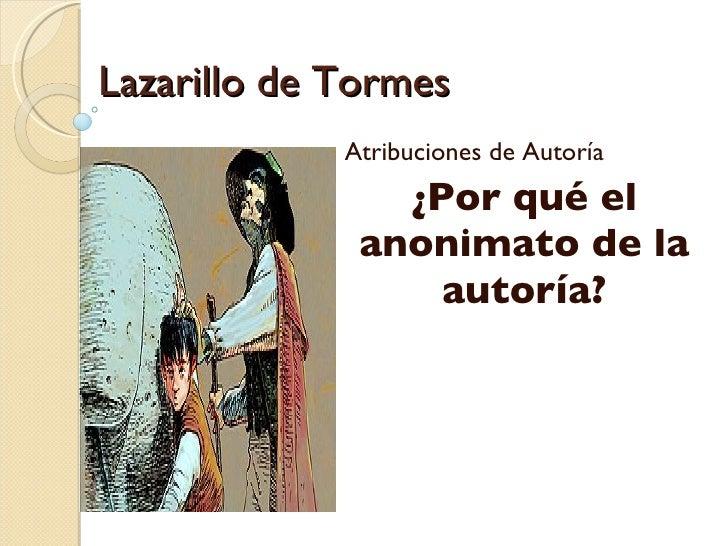 Lazarillo de Tormes Atribuciones de Autoría ¿Por qué el anonimato de la autoría?