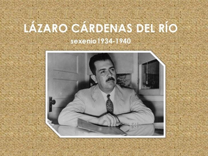LÁZARO CÁRDENAS DEL RÍO       sexenio1934-1940