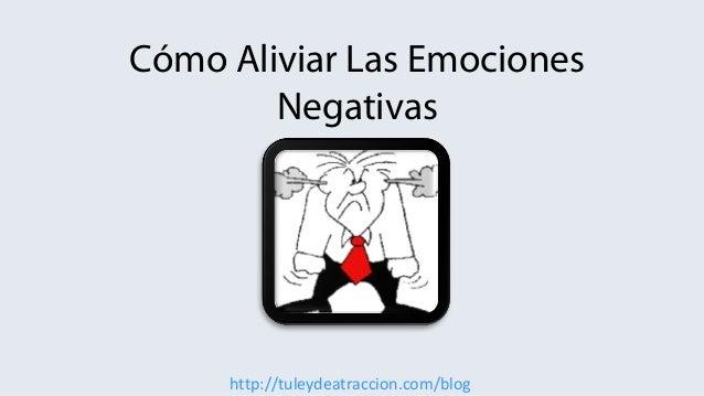 http://tuleydeatraccion.com/blogCómo Aliviar Las EmocionesNegativas