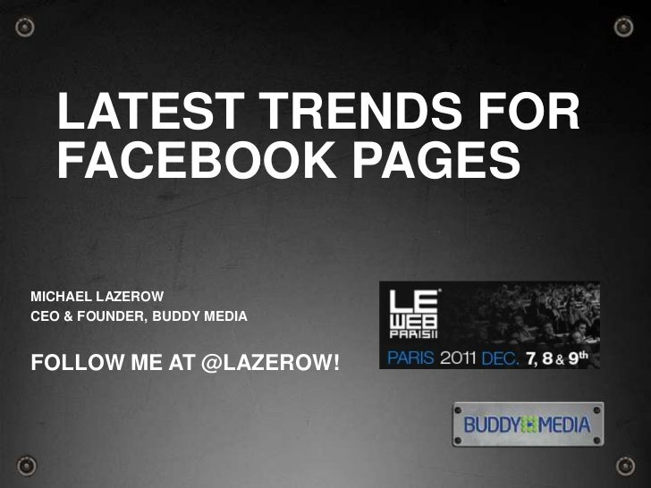LATEST TRENDS FOR  FACEBOOK PAGESMICHAEL LAZEROWCEO & FOUNDER, BUDDY MEDIAFOLLOW ME AT @LAZEROW!                          ...