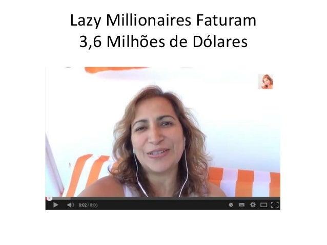 Lazy Millionaires Faturam  3,6 Milhões de Dólares