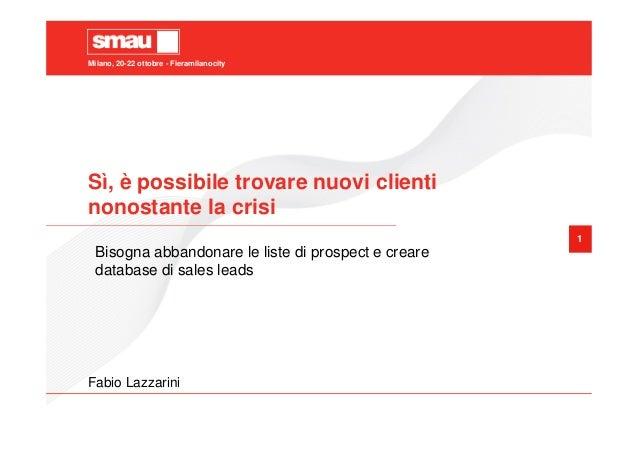 Milano, 20-22 ottobre - Fieramilanocity Sì, è possibile trovare nuovi clienti nonostante la crisi 1 Bisogna abbandonare le...
