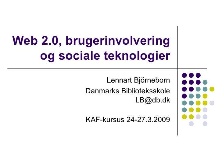 Web 2.0, brugerinvolvering og sociale teknologier Lennart Björneborn Danmarks Biblioteksskole [email_address] KAF-kursus 2...