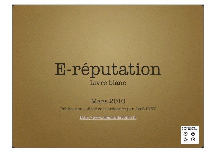 E-réputation               Livre blanc                 Mars 2010 Publication collective coordonnée par Aref JDEY          ...
