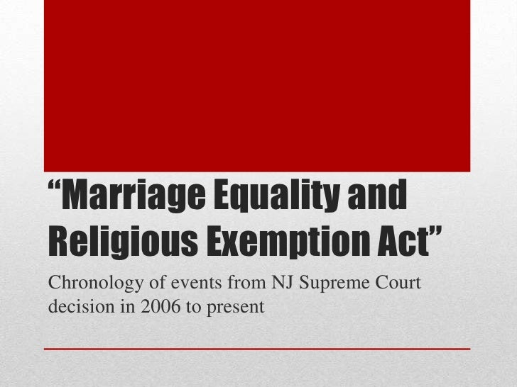"""""""Marriage Equality andReligious Exemption Act""""Chronology of events from NJ Supreme Courtdecision in 2006 to present"""