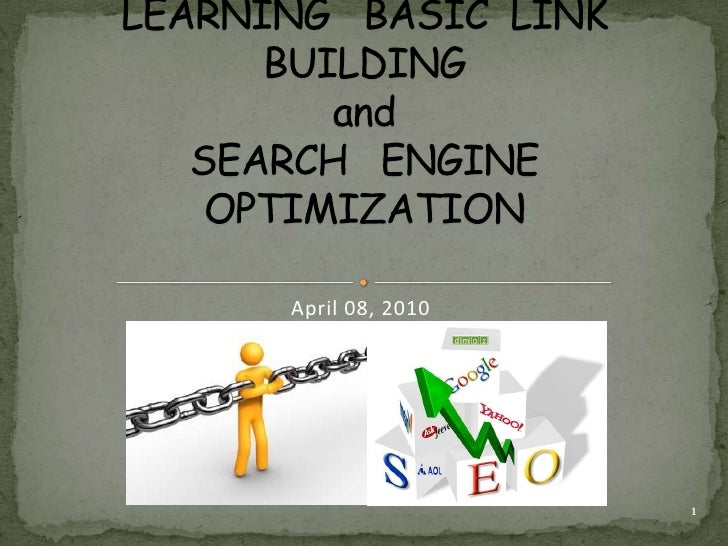 LEARNING   BASIC  LINK   BUILDING and SEARCH   ENGINE  OPTIMIZATION <br />April 08, 2010<br />1<br />