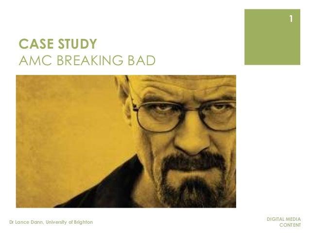 CASE STUDY AMC BREAKING BAD DIGITAL MEDIA CONTENT Dr Lance Dann, University of Brighton 1
