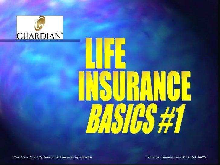The Guardian Life Insurance Company of America  7 Hanover Square, New York, NY 10004   BASICS #1 LIFE  INSURANCE