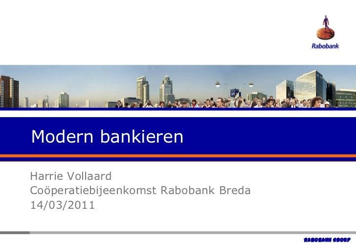 Modern bankieren<br />Harrie Vollaard<br />Coöperatiebijeenkomst Rabobank Breda<br />14/03/2011<br />