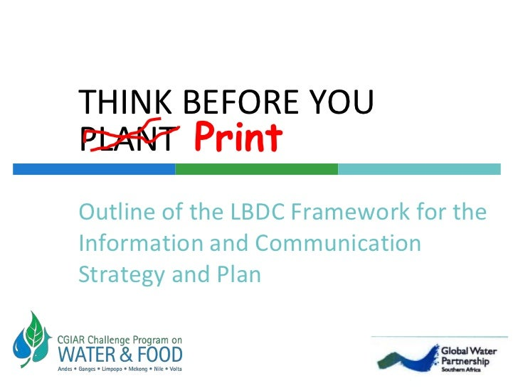 THINK BEFORE YOU PLANT  Print<br />Outline of the LBDC Framework for the Information and Communication Strategy and Plan<b...