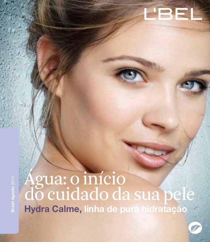 Água: o inícioBrasil Agosto 2012                     do cuidado da sua pele                     Hydra Calme, linha de pura...