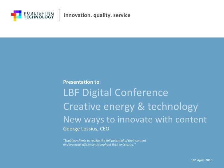 LBF Digital Conference Creative energy & technology New ways to innovate with content Presentation to <ul><li>18 th  April...