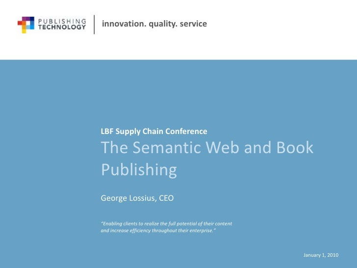 LBF Supply Chain Conference<br />The Semantic Web and Book Publishing<br />George Lossius, CEO<br />January 1, 2010<br />