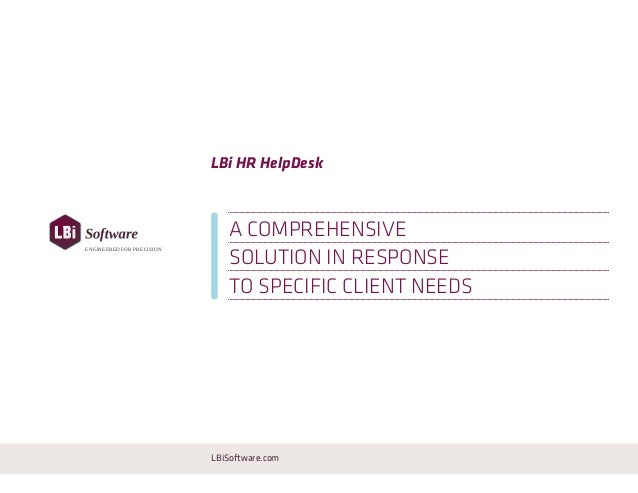 LBi HR HelpDesk A COMPREHENSIVE LBiSoftware.com SOLUTION IN RESPONSE TO SPECIFIC CLIENT NEEDS ENGINEERED FOR PRECISION