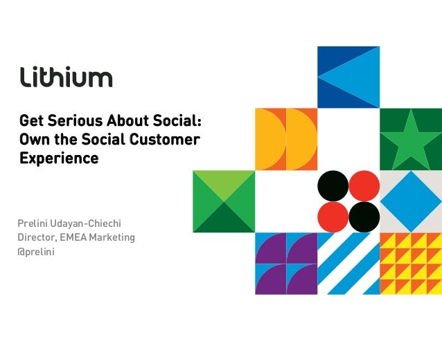Get Serious About Social:Own the Social CustomerExperiencePrelini Udayan-ChiechiDirector, EMEA Marketing@prelini