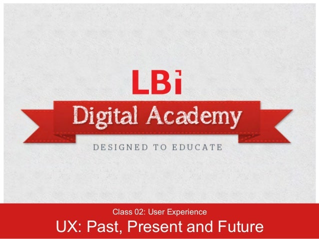 Class 02: User ExperienceUX: Past, Present and Future