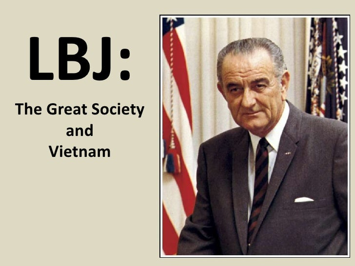 LBJ:The Great Society      and    Vietnam