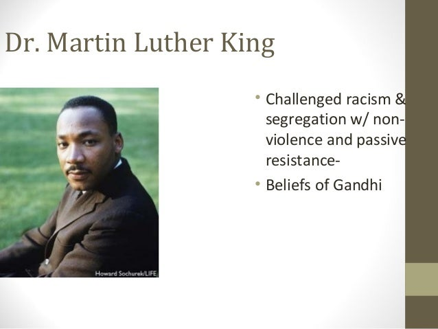 Dr. Martin Luther King                    • Challenged racism &                      segregation w/ non-                  ...