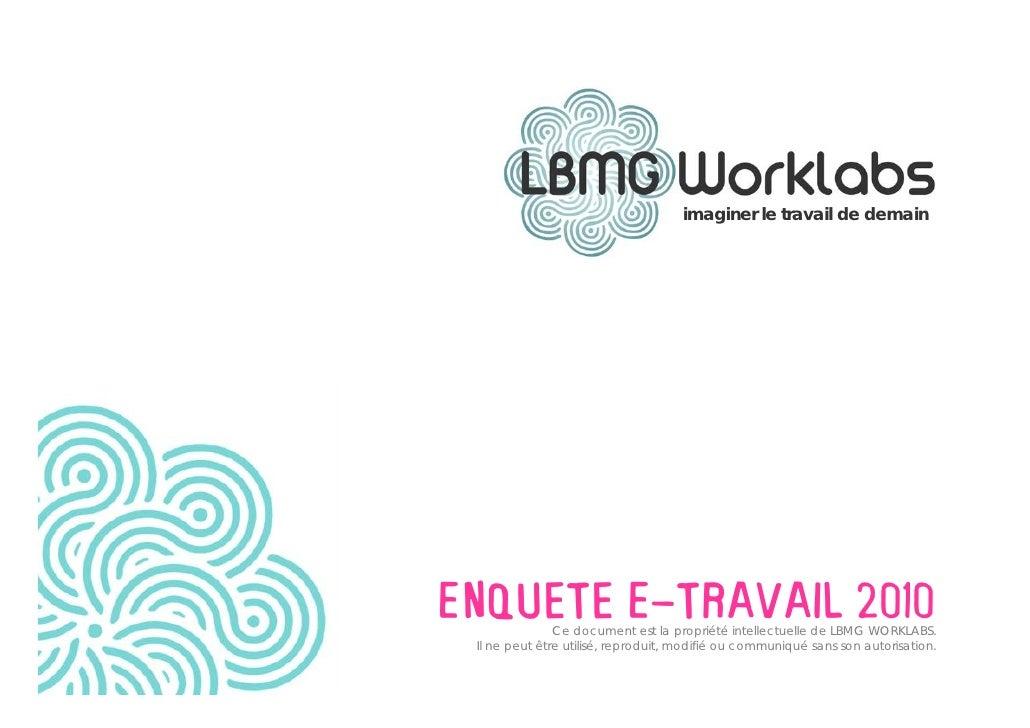imaginer le travail de demain     Enquete E-tRAVAIL 2010                Ce document est la propriété intellectuelle de LBM...