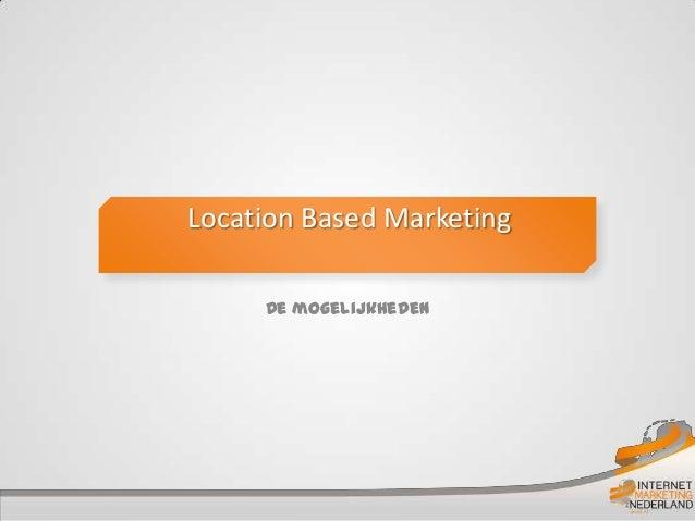 Location Based Marketing     De mogelijkheden