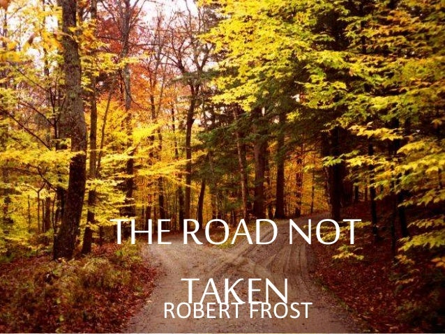 comparison the road not taken by Get access to comparison essay about the road not taken and a worn path essays only from anti essays listed results 1 - 30 get studying today and get.