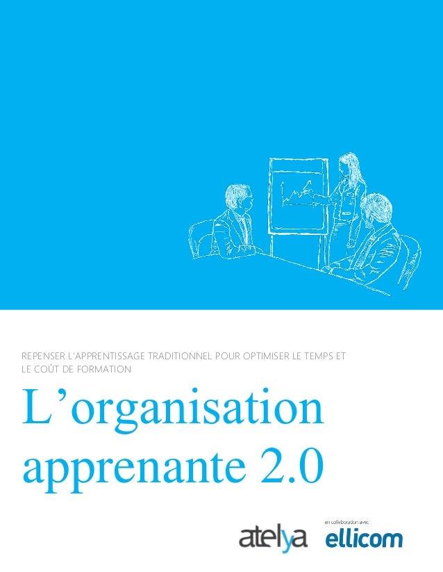 REPENSER L'APPRENTISSAGE TRADITIONNEL POUR OPTIMISER LE TEMPS ET LE COÛT DE FORMATION L'organisation apprenante 2.0