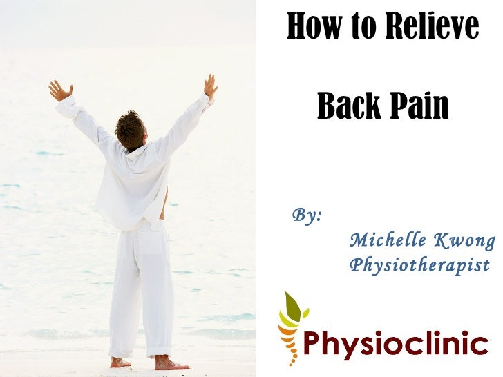<ul>How to Relieve  Back Pain </ul><ul>By:  Michelle Kwong Physiotherapist </ul>