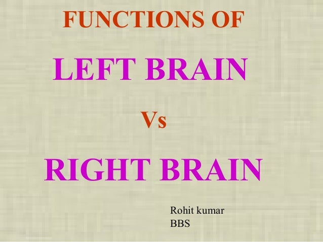 FUNCTIONS OF LEFT BRAIN Vs RIGHT BRAIN Rohit kumar BBS