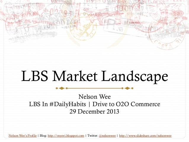 LBS Market Landscape Nelson Wee LBS In #DailyHabits | Drive to O2O Commerce 29 December 2013  Nelson Wee's Profile | Blog:...